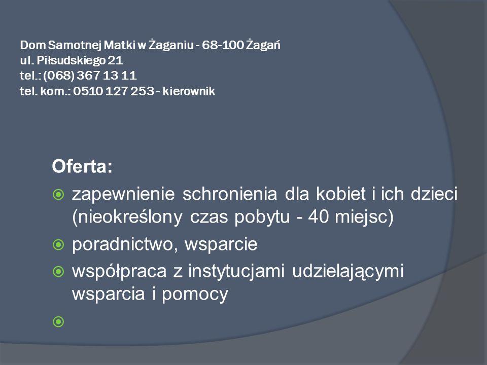 Dom Samotnej Matki w Żaganiu - 68-100 Żagań ul. Piłsudskiego 21 tel.: (068) 367 13 11 tel. kom.: 0510 127 253 - kierownik Oferta: zapewnienie schronie