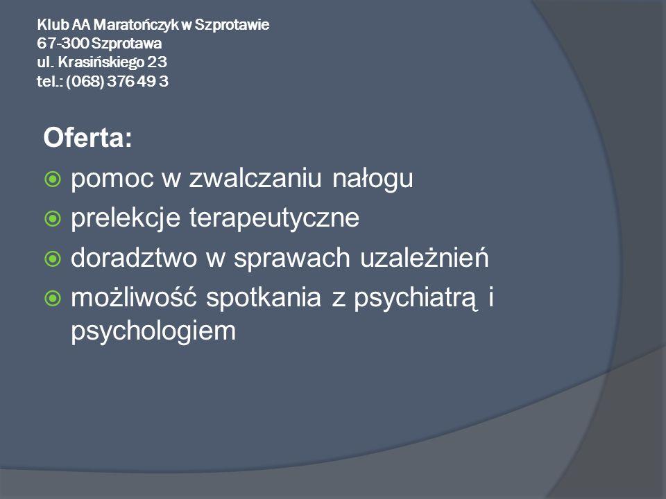 Klub AA Maratończyk w Szprotawie 67-300 Szprotawa ul. Krasińskiego 23 tel.: (068) 376 49 3 Oferta: pomoc w zwalczaniu nałogu prelekcje terapeutyczne d