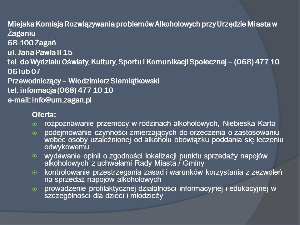 Miejska Komisja Rozwiązywania problemów Alkoholowych przy Urzędzie Miasta w Żaganiu 68-100 Żagań ul. Jana Pawła II 15 tel. do Wydziału Oświaty, Kultur