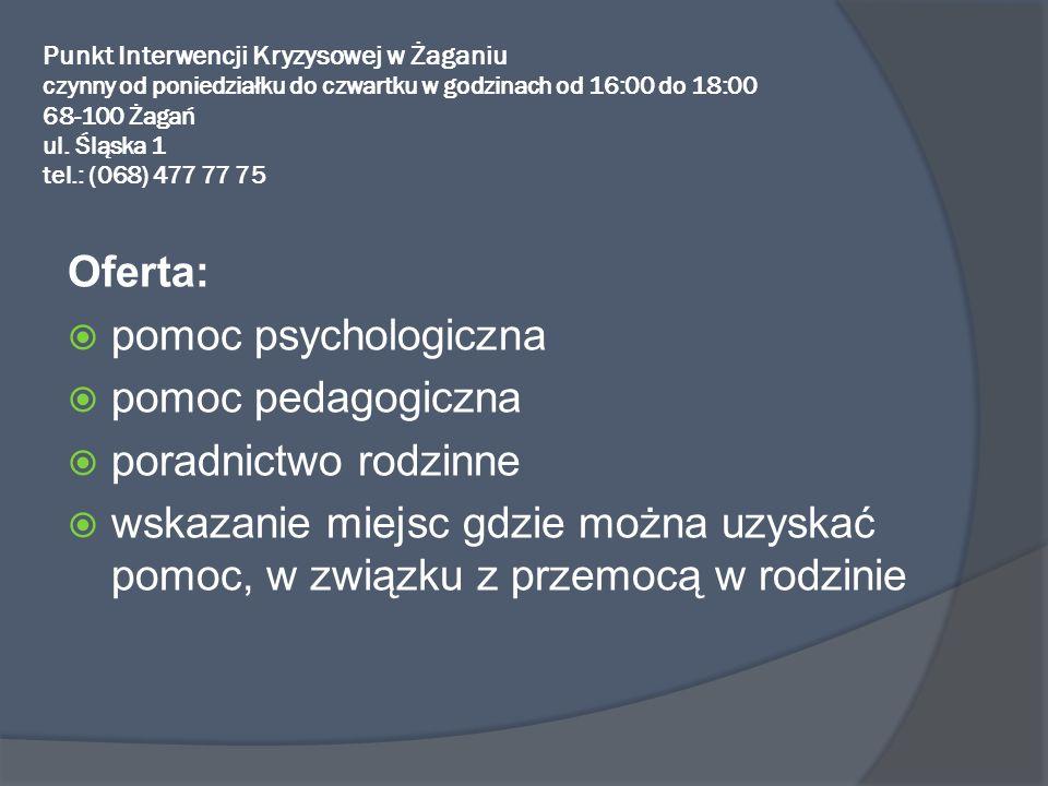 Punkt Interwencji Kryzysowej w Żaganiu czynny od poniedziałku do czwartku w godzinach od 16:00 do 18:00 68-100 Żagań ul. Śląska 1 tel.: (068) 477 77 7