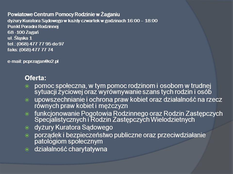 Powiatowe Centrum Pomocy Rodzinie w Żaganiu dyżury Kuratora Sądowego w każdy czwartek w godzinach 16:00 – 18:00 Punkt Poradni Rodzinnej 68 -100 Żagań