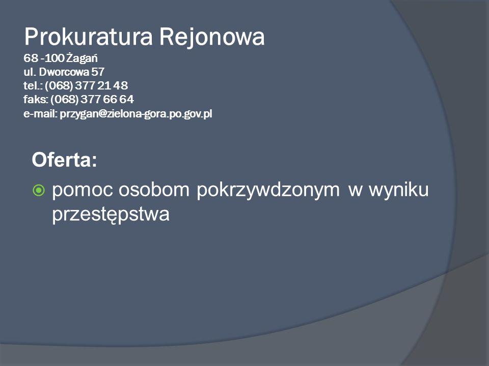 Prokuratura Rejonowa 68 -100 Żagań ul. Dworcowa 57 tel.: (068) 377 21 48 faks: (068) 377 66 64 e-mail: przygan@zielona-gora.po.gov.pl Oferta: pomoc os