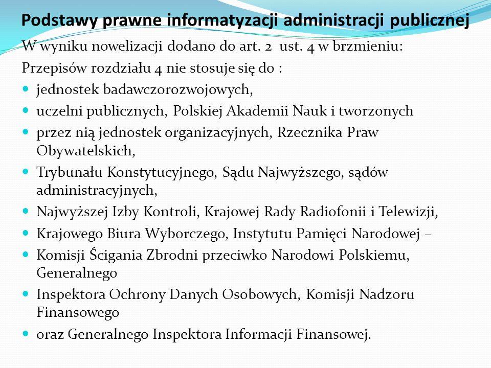 Podstawy prawne informatyzacji administracji publicznej W wyniku nowelizacji dodano do art. 2 ust. 4 w brzmieniu: Przepisów rozdziału 4 nie stosuje si