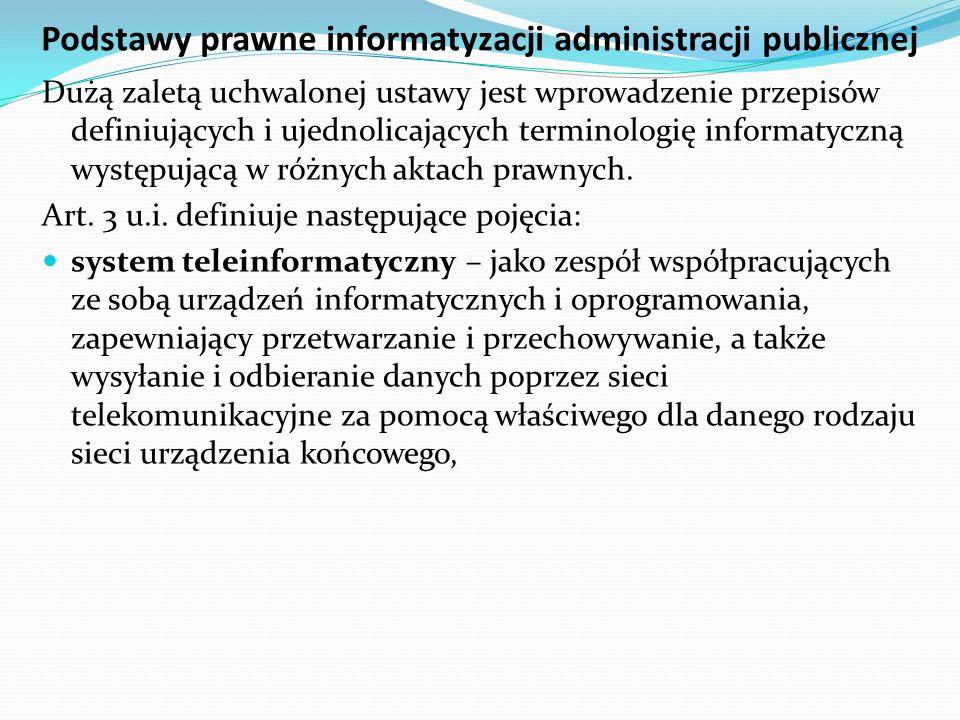 Podstawy prawne informatyzacji administracji publicznej Dużą zaletą uchwalonej ustawy jest wprowadzenie przepisów definiujących i ujednolicających ter
