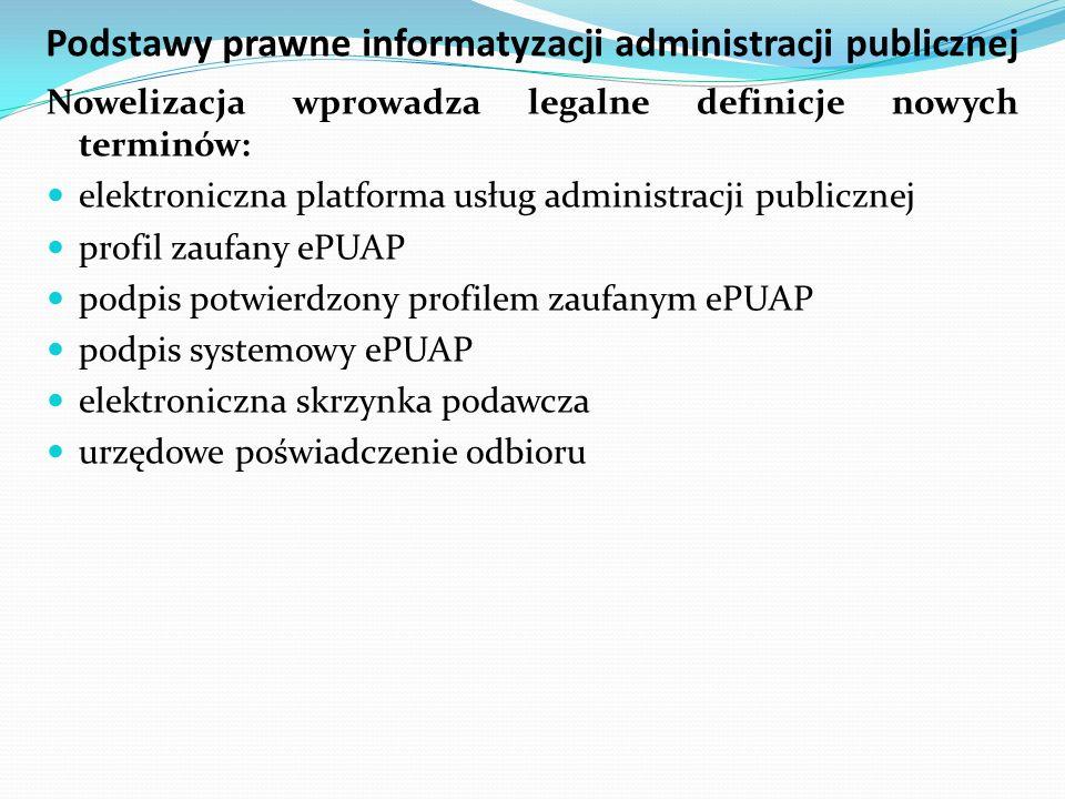 Podstawy prawne informatyzacji administracji publicznej Nowelizacja wprowadza legalne definicje nowych terminów: elektroniczna platforma usług adminis