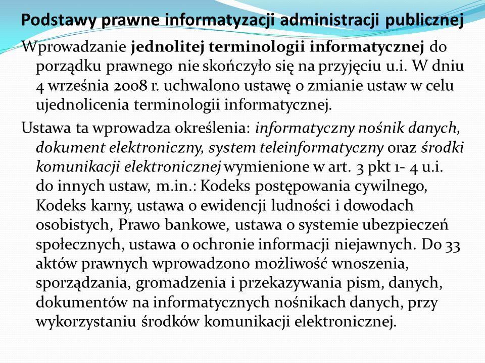 Podstawy prawne informatyzacji administracji publicznej Wprowadzanie jednolitej terminologii informatycznej do porządku prawnego nie skończyło się na