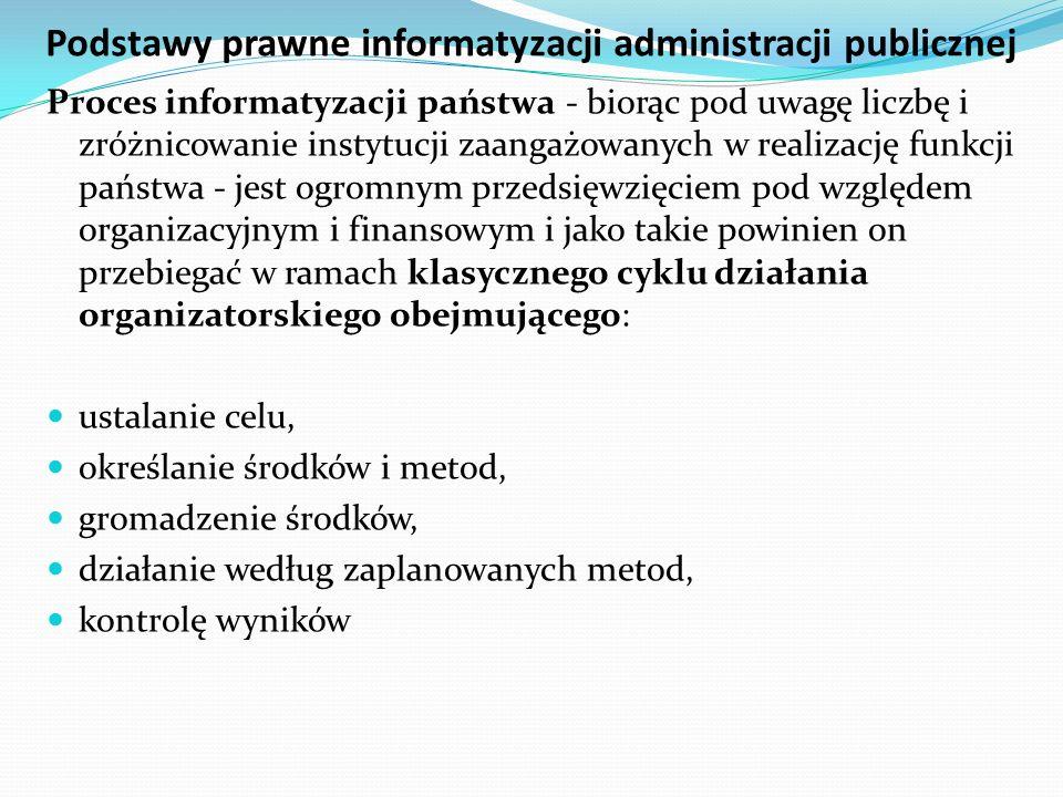Podstawy prawne informatyzacji administracji publicznej Proces informatyzacji państwa - biorąc pod uwagę liczbę i zróżnicowanie instytucji zaangażowan