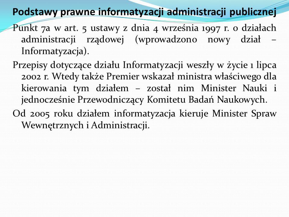 Podstawy prawne informatyzacji administracji publicznej Punkt 7a w art. 5 ustawy z dnia 4 września 1997 r. o działach administracji rządowej (wprowadz