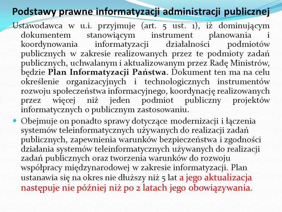 Podstawy prawne informatyzacji administracji publicznej Ustawodawca w u.i. przyjmuje (art. 5 ust. 1), iż dominującym dokumentem stanowiącym instrument