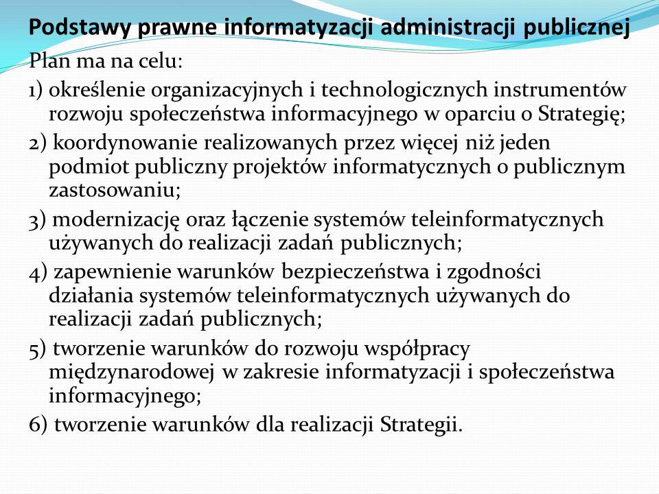 Podstawy prawne informatyzacji administracji publicznej Plan ma na celu: 1) określenie organizacyjnych i technologicznych instrumentów rozwoju społecz