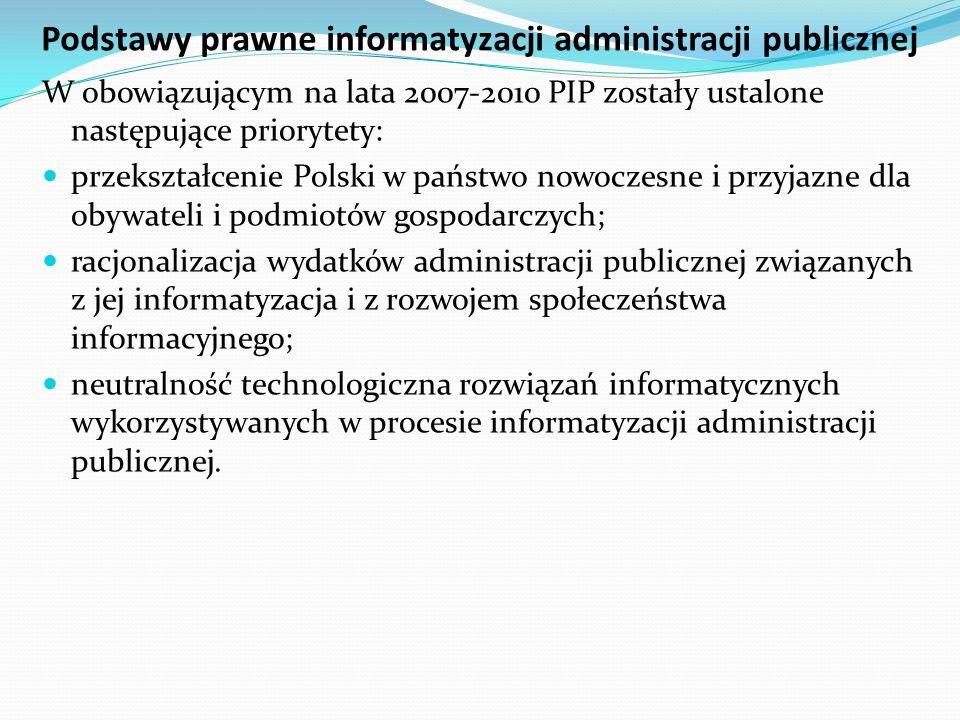 Podstawy prawne informatyzacji administracji publicznej W obowiązującym na lata 2007-2010 PIP zostały ustalone następujące priorytety: przekształcenie