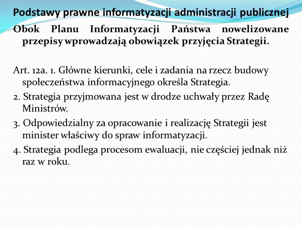Podstawy prawne informatyzacji administracji publicznej Obok Planu Informatyzacji Państwa nowelizowane przepisy wprowadzają obowiązek przyjęcia Strate