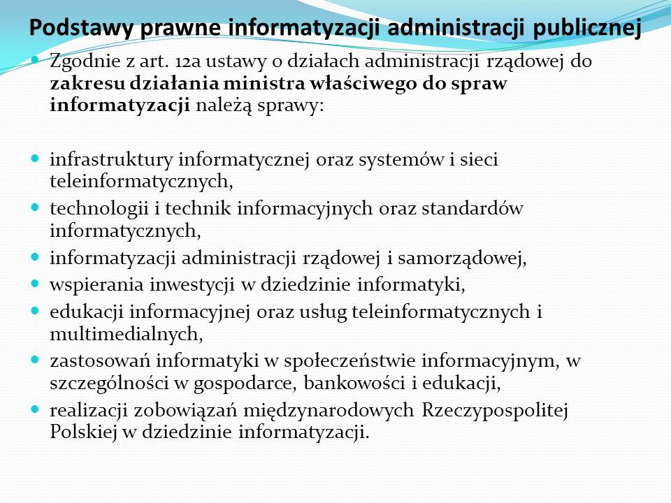 Podstawy prawne informatyzacji administracji publicznej Zgodnie z art. 12a ustawy o działach administracji rządowej do zakresu działania ministra właś