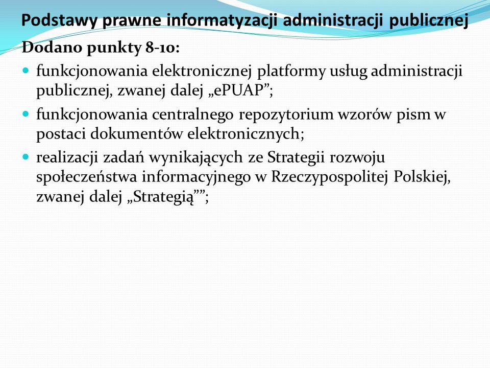 Podstawy prawne informatyzacji administracji publicznej Dodano punkty 8-10: funkcjonowania elektronicznej platformy usług administracji publicznej, zw