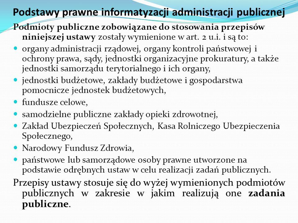 Podstawy prawne informatyzacji administracji publicznej Podmioty publiczne zobowiązane do stosowania przepisów niniejszej ustawy zostały wymienione w