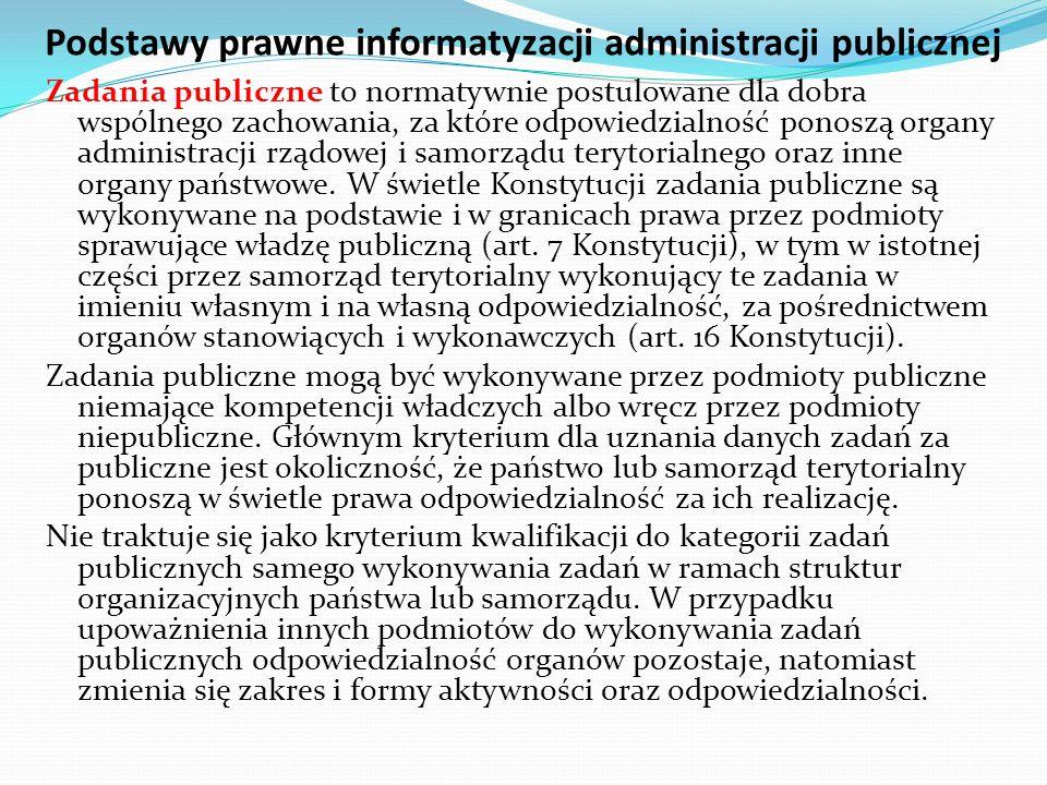 Podstawy prawne informatyzacji administracji publicznej Zadania publiczne to normatywnie postulowane dla dobra wspólnego zachowania, za które odpowied