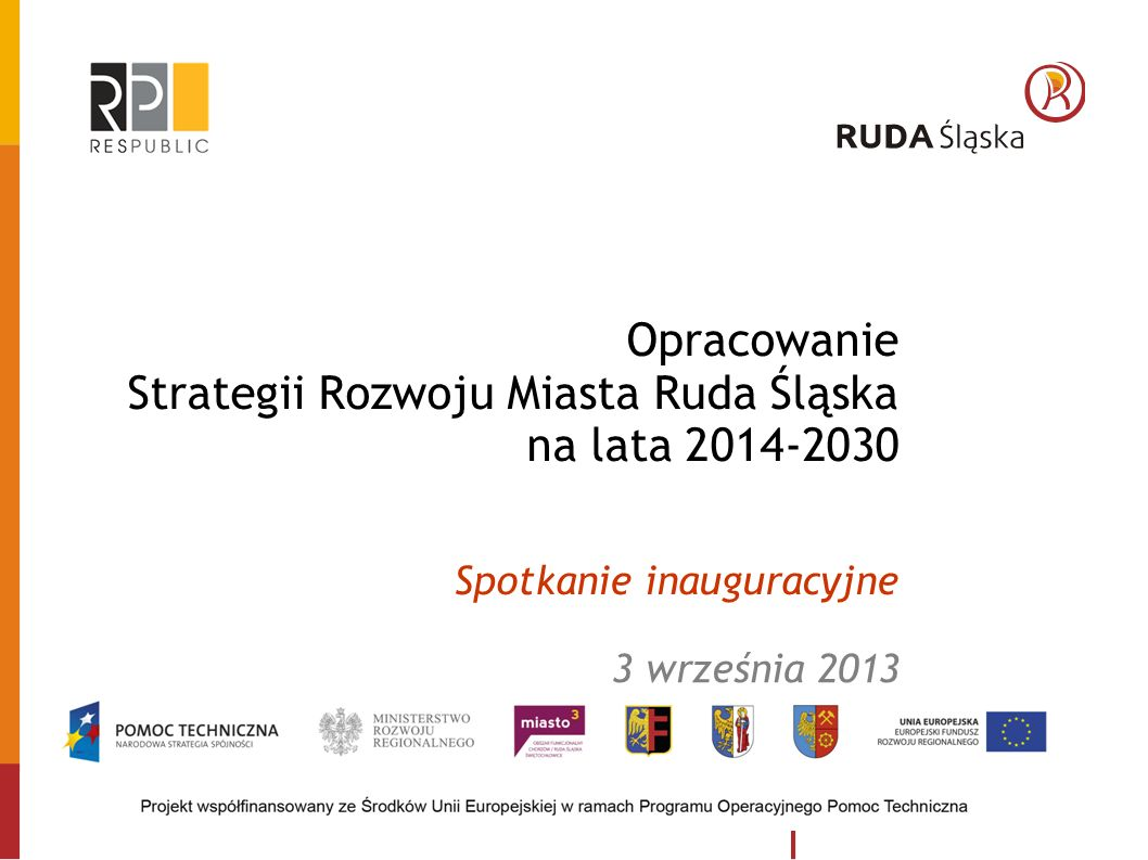 Opracowanie Strategii Rozwoju Miasta Ruda Śląska na lata 2014-2030 Spotkanie inauguracyjne 3 września 2013