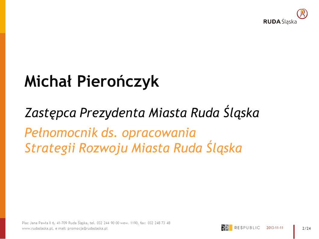 Kilka słów o metodyce strategii Sposób pracy nad strategią Zawartość prezentacji 2013-11-11 Plac Jana Pawła II 6, 41-709 Ruda Śląska, tel.