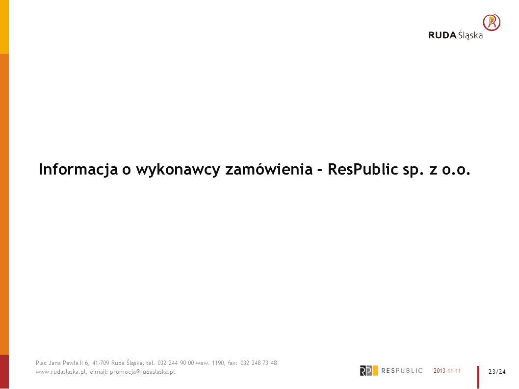 Informacja o wykonawcy zamówienia - ResPublic sp. z o.o. 2013-11-11 Plac Jana Pawła II 6, 41-709 Ruda Śląska, tel. 032 244 90 00 wew. 1190, fax: 032 2