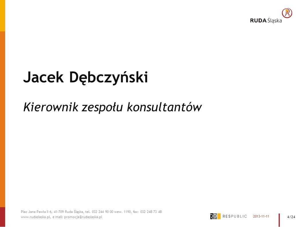 Jacek Dębczyński Kierownik zespołu konsultantów 2013-11-11 Plac Jana Pawła II 6, 41-709 Ruda Śląska, tel. 032 244 90 00 wew. 1190, fax: 032 248 73 48