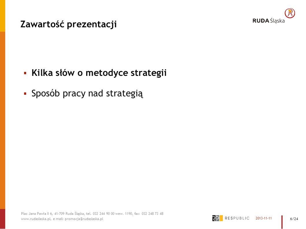 Strategia Rozwoju Miasta to scenariusz osiągania celów, do których dąży wspólnota samorządowa, a dzięki któremu dokonuje się transformacji sytuacji obecnej na projektowaną Definicja strategii rozwoju 2013-11-11 Plac Jana Pawła II 6, 41-709 Ruda Śląska, tel.