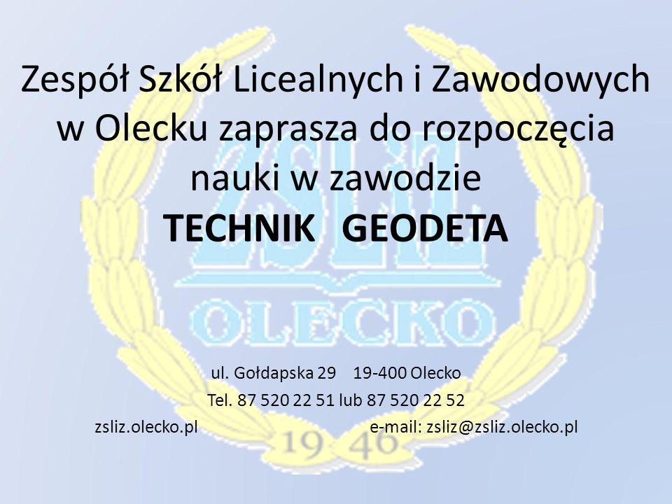 Zespół Szkół Licealnych i Zawodowych w Olecku zaprasza do rozpoczęcia nauki w zawodzie TECHNIK GEODETA ul. Gołdapska 29 19-400 Olecko Tel. 87 520 22 5