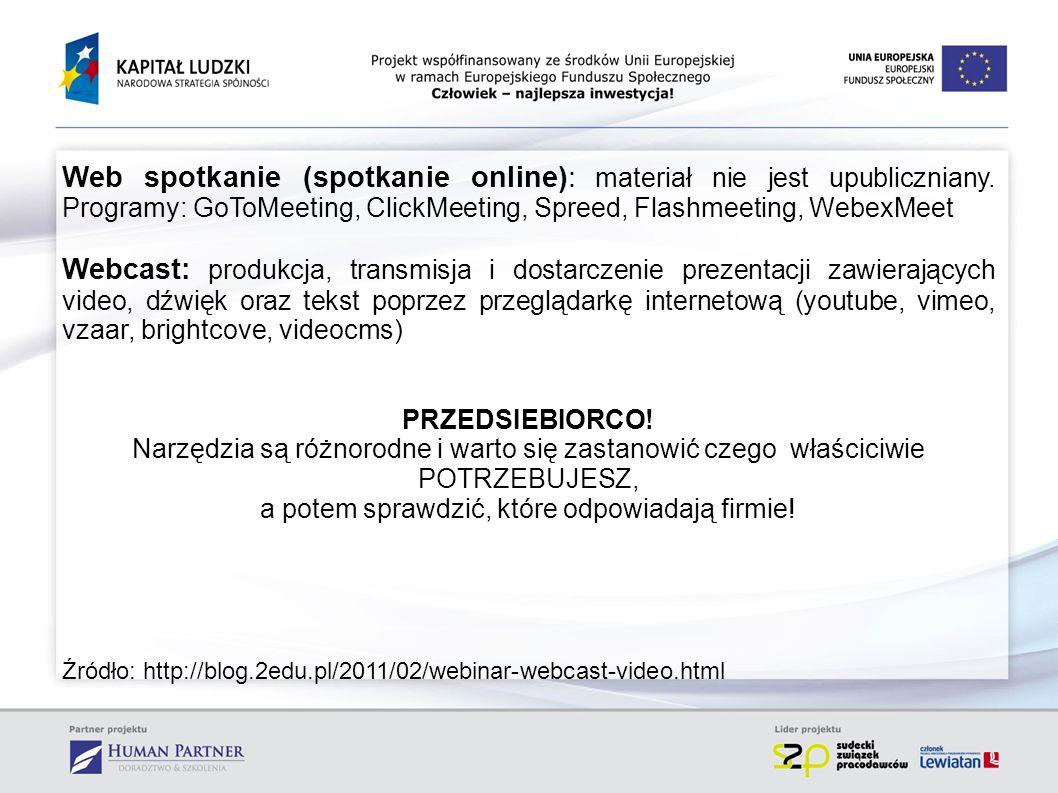 Web spotkanie (spotkanie online): materiał nie jest upubliczniany. Programy: GoToMeeting, ClickMeeting, Spreed, Flashmeeting, WebexMeet Webcast: produ