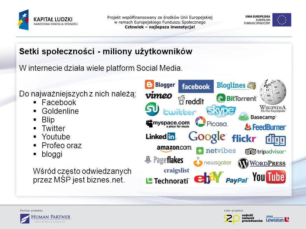 Setki społeczności - miliony użytkowników W internecie działa wiele platform Social Media. Do najważniejszych z nich należą: Facebook Goldenline Blip