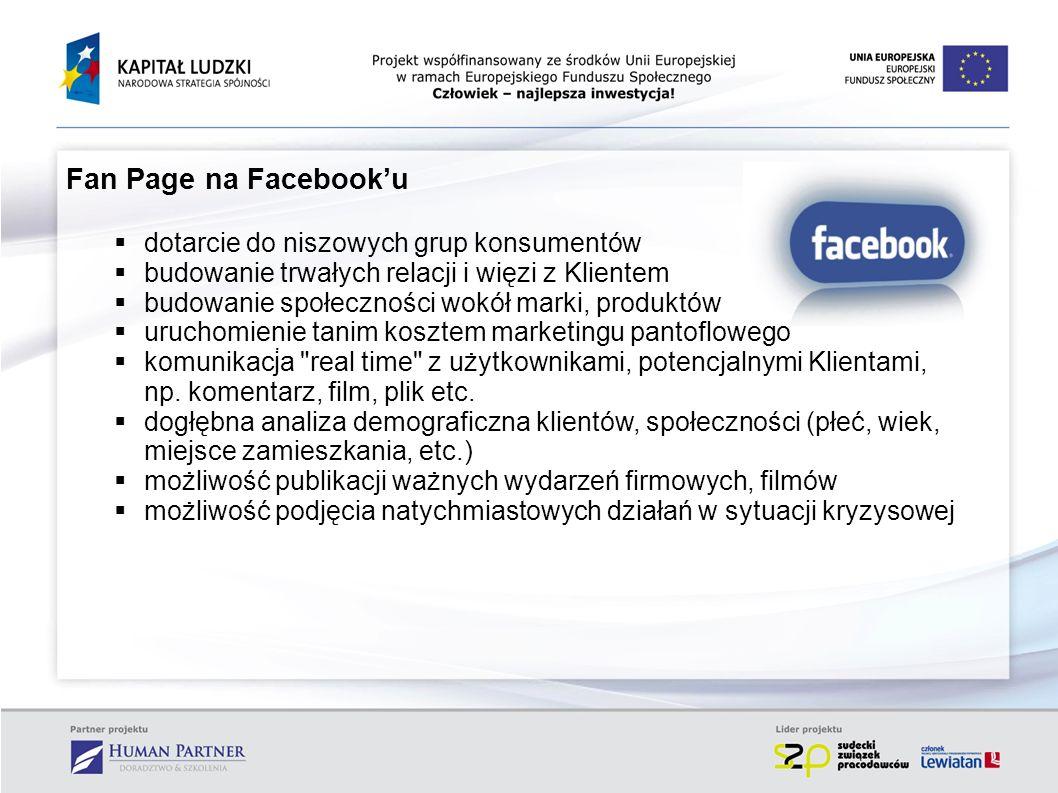 . Fan Page na Facebooku dotarcie do niszowych grup konsumentów budowanie trwałych relacji i więzi z Klientem budowanie społeczności wokół marki, produ