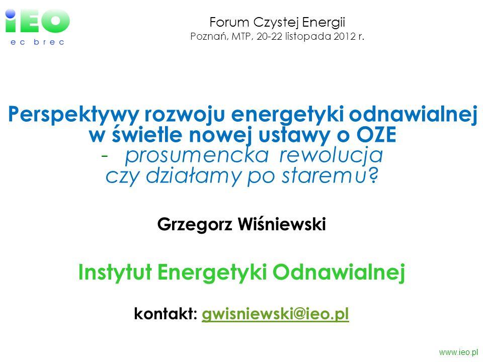 www.ieo.pl Grzegorz Wiśniewski Instytut Energetyki Odnawialnej kontakt: gwisniewski@ieo.pl@ieo.pl Perspektywy rozwoju energetyki odnawialnej w świetle