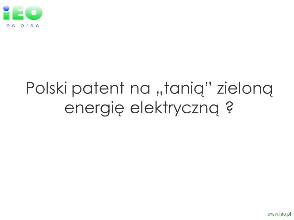 Polski patent na tanią zieloną energię elektryczną ? www.ieo.pl