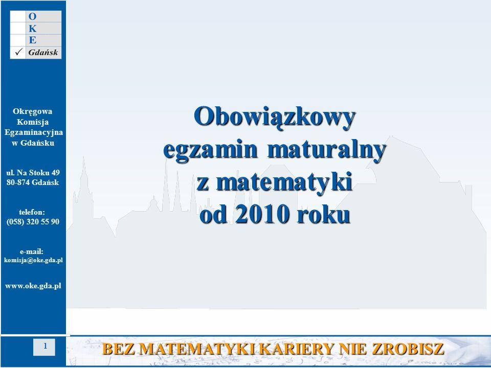 Okręgowa Komisja Egzaminacyjna w Gdańsku ul. Na Stoku 49 80-874 Gdańsk telefon: (058) 320 55 90 e-mail: komisja@oke.gda.pl www.oke.gda.pl 1 BEZ MATEMA