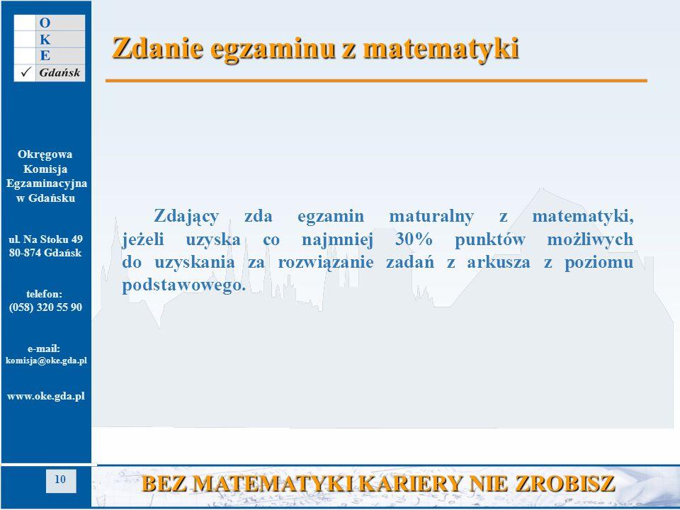 Okręgowa Komisja Egzaminacyjna w Gdańsku ul. Na Stoku 49 80-874 Gdańsk telefon: (058) 320 55 90 e-mail: komisja@oke.gda.pl www.oke.gda.pl 10 BEZ MATEM