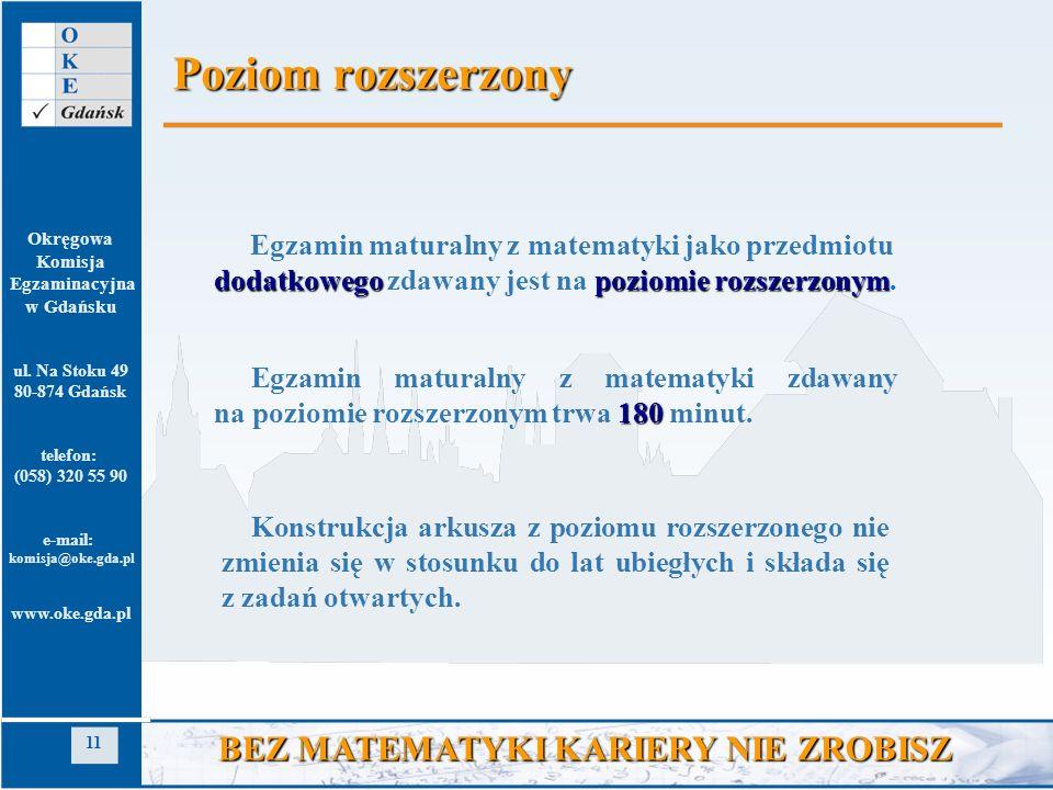 Okręgowa Komisja Egzaminacyjna w Gdańsku ul. Na Stoku 49 80-874 Gdańsk telefon: (058) 320 55 90 e-mail: komisja@oke.gda.pl www.oke.gda.pl 11 BEZ MATEM