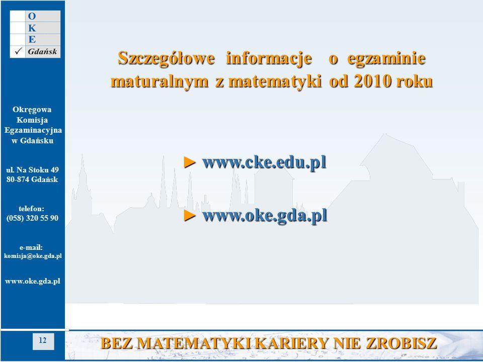 Okręgowa Komisja Egzaminacyjna w Gdańsku ul. Na Stoku 49 80-874 Gdańsk telefon: (058) 320 55 90 e-mail: komisja@oke.gda.pl www.oke.gda.pl 12 BEZ MATEM