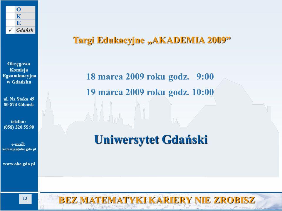 Okręgowa Komisja Egzaminacyjna w Gdańsku ul. Na Stoku 49 80-874 Gdańsk telefon: (058) 320 55 90 e-mail: komisja@oke.gda.pl www.oke.gda.pl 13 BEZ MATEM