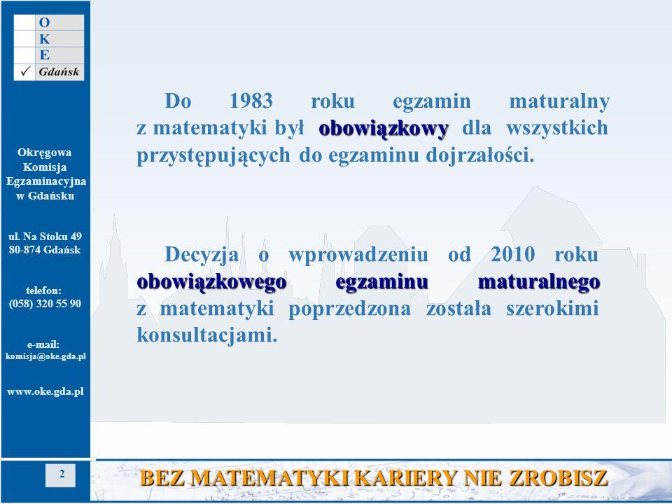Okręgowa Komisja Egzaminacyjna w Gdańsku ul. Na Stoku 49 80-874 Gdańsk telefon: (058) 320 55 90 e-mail: komisja@oke.gda.pl www.oke.gda.pl 2 BEZ MATEMA