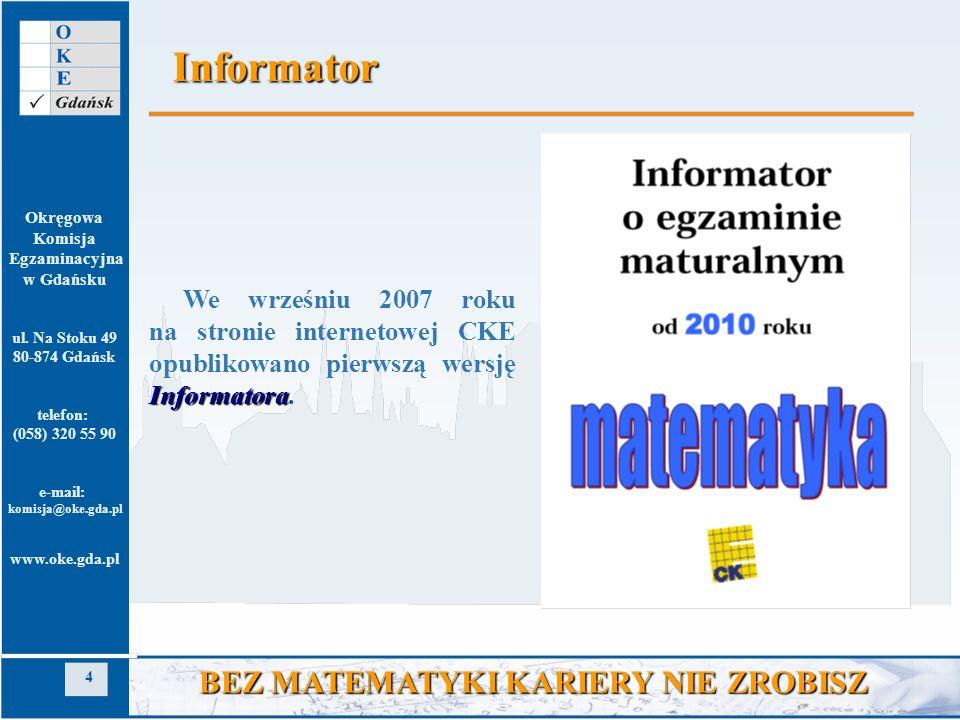 Okręgowa Komisja Egzaminacyjna w Gdańsku ul. Na Stoku 49 80-874 Gdańsk telefon: (058) 320 55 90 e-mail: komisja@oke.gda.pl www.oke.gda.pl 4 BEZ MATEMA