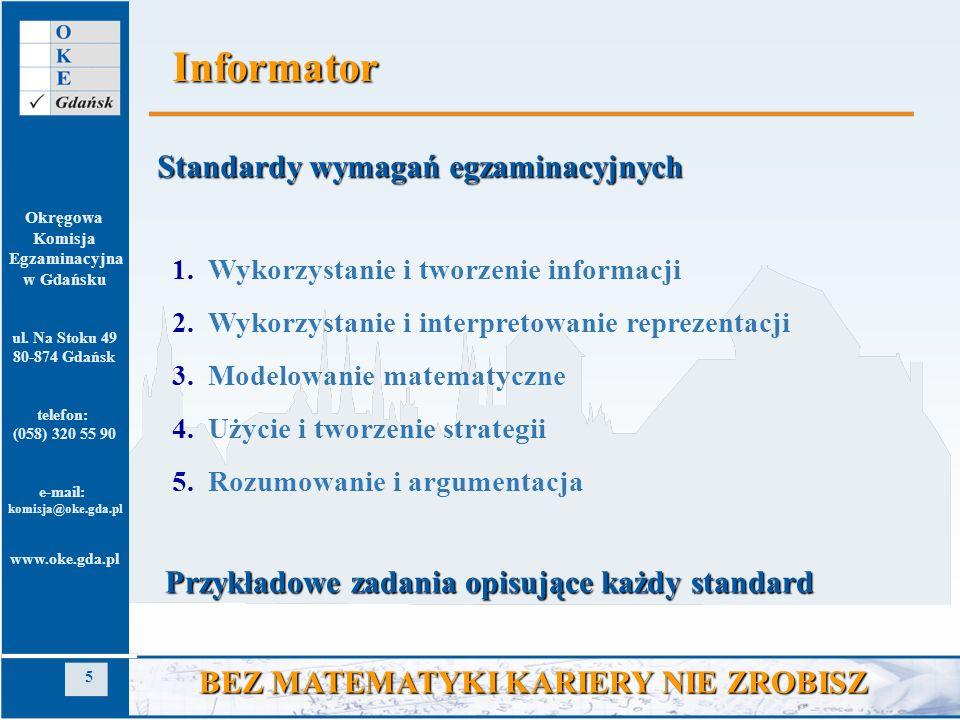 Okręgowa Komisja Egzaminacyjna w Gdańsku ul. Na Stoku 49 80-874 Gdańsk telefon: (058) 320 55 90 e-mail: komisja@oke.gda.pl www.oke.gda.pl 5 BEZ MATEMA