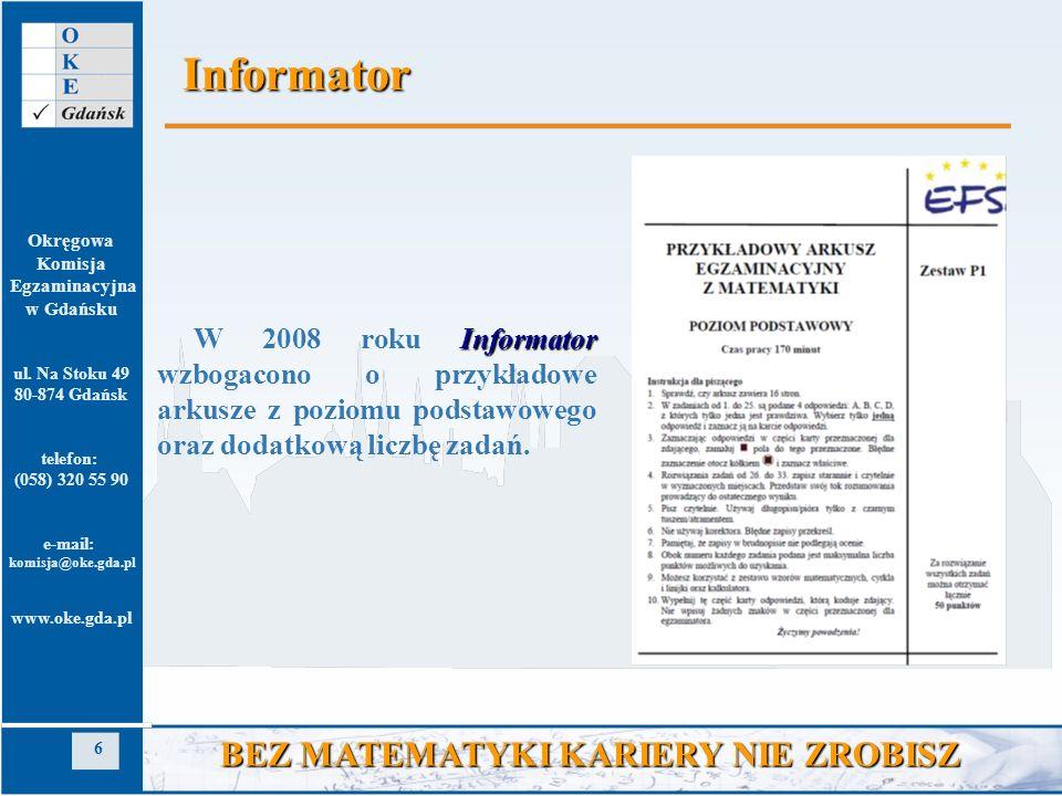 Okręgowa Komisja Egzaminacyjna w Gdańsku ul. Na Stoku 49 80-874 Gdańsk telefon: (058) 320 55 90 e-mail: komisja@oke.gda.pl www.oke.gda.pl 6 BEZ MATEMA