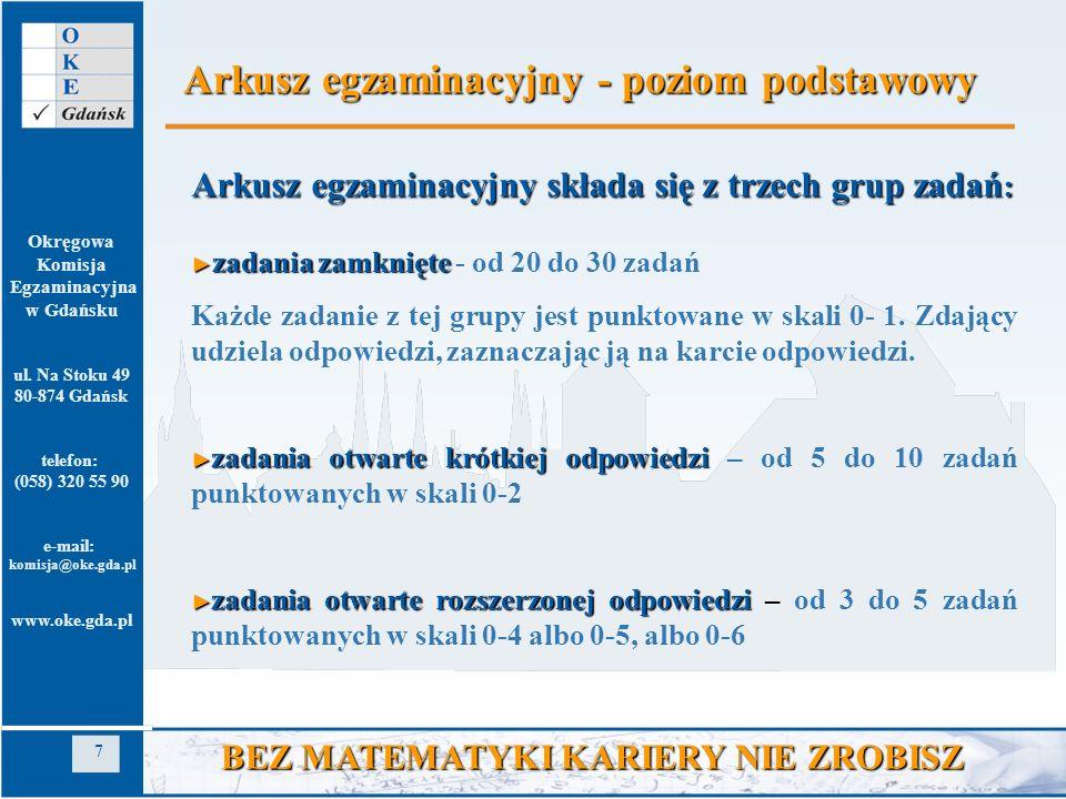 Okręgowa Komisja Egzaminacyjna w Gdańsku ul. Na Stoku 49 80-874 Gdańsk telefon: (058) 320 55 90 e-mail: komisja@oke.gda.pl www.oke.gda.pl 7 BEZ MATEMA