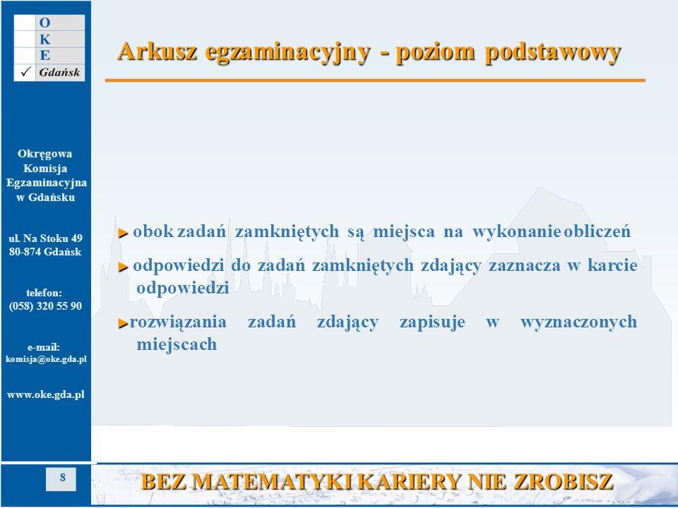 Okręgowa Komisja Egzaminacyjna w Gdańsku ul. Na Stoku 49 80-874 Gdańsk telefon: (058) 320 55 90 e-mail: komisja@oke.gda.pl www.oke.gda.pl 8 BEZ MATEMA