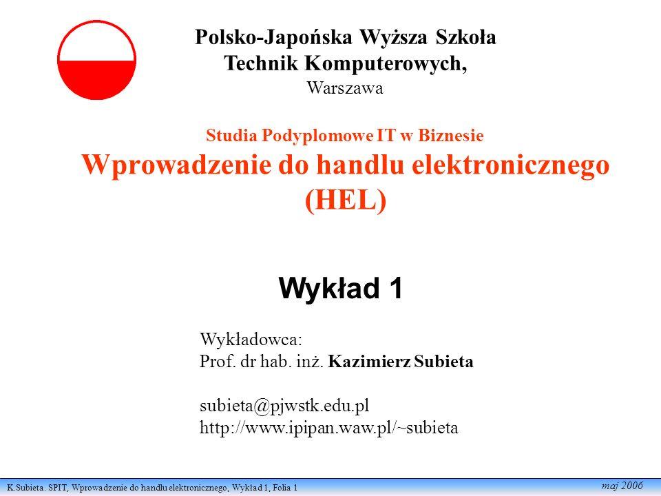 K.Subieta. SPIT, Wprowadzenie do handlu elektronicznego, Wykład 1, Folia 1 maj 2006 Studia Podyplomowe IT w Biznesie Wprowadzenie do handlu elektronic
