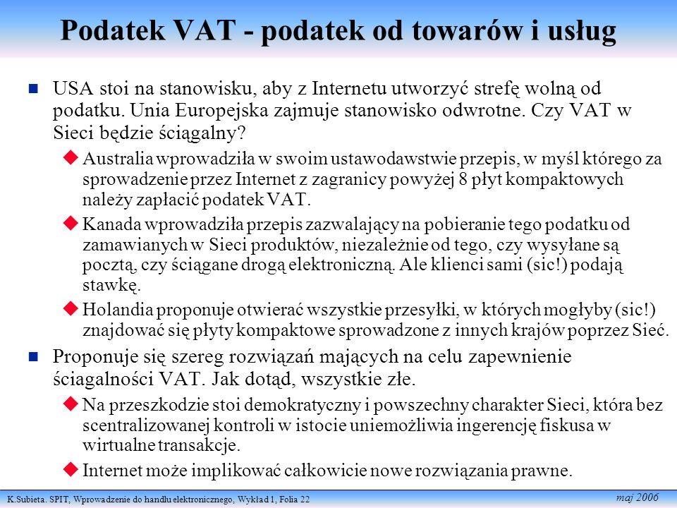 K.Subieta. SPIT, Wprowadzenie do handlu elektronicznego, Wykład 1, Folia 22 maj 2006 Podatek VAT - podatek od towarów i usług USA stoi na stanowisku,