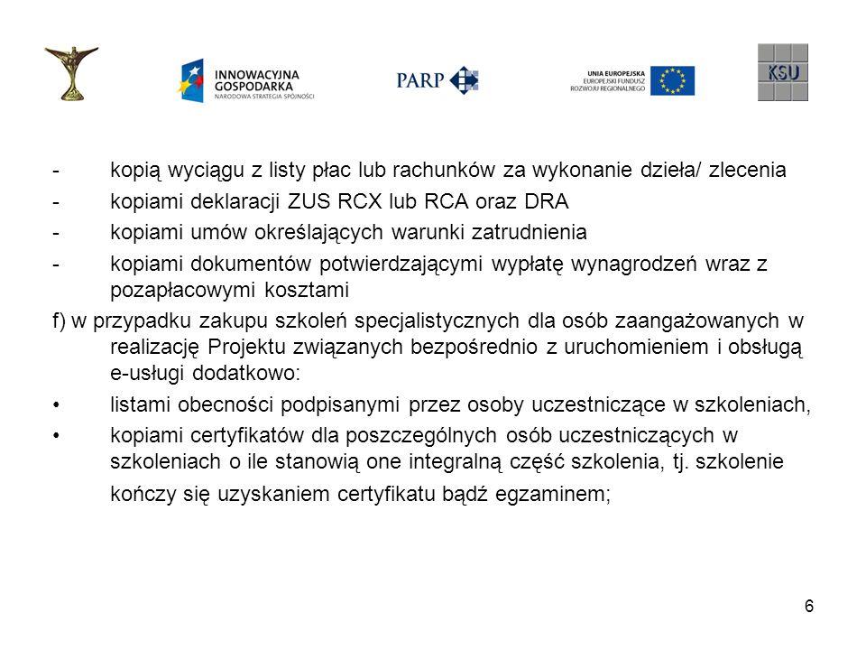 6 -kopią wyciągu z listy płac lub rachunków za wykonanie dzieła/ zlecenia -kopiami deklaracji ZUS RCX lub RCA oraz DRA -kopiami umów określających war
