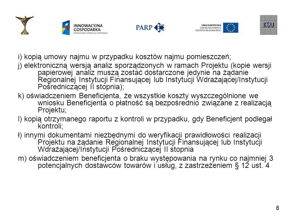 8 i) kopią umowy najmu w przypadku kosztów najmu pomieszczeń; j) elektroniczną wersją analiz sporządzonych w ramach Projektu (kopie wersji papierowej