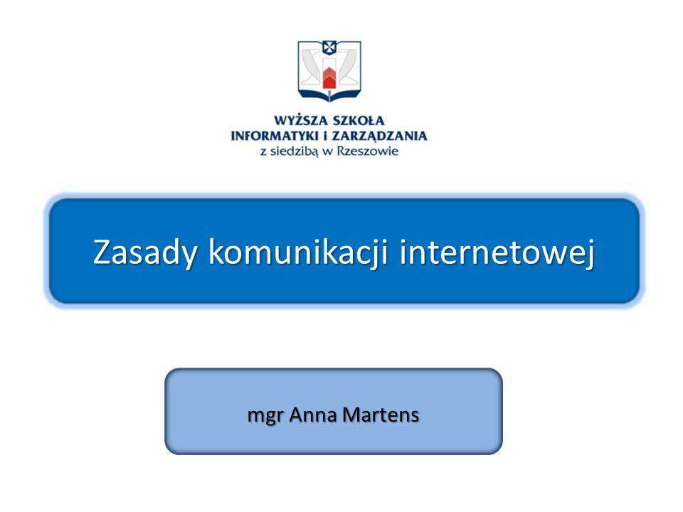 Zasady komunikacji internetowej mgr Anna Martens