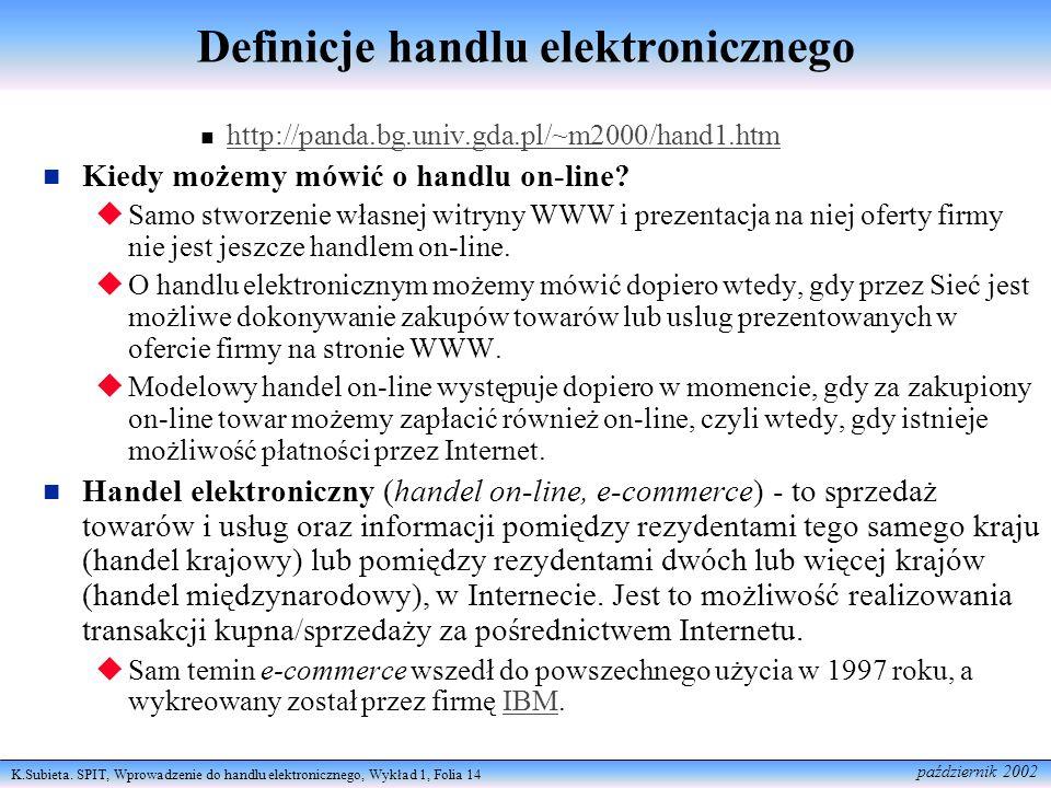 K.Subieta. SPIT, Wprowadzenie do handlu elektronicznego, Wykład 1, Folia 14 październik 2002 Definicje handlu elektronicznego http://panda.bg.univ.gda