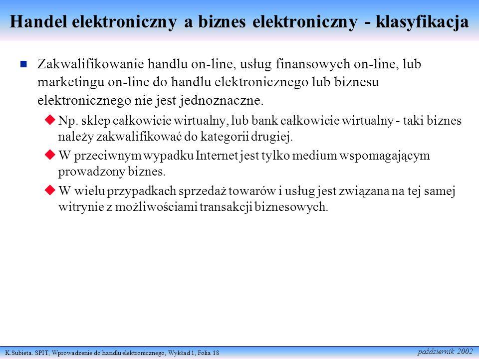 K.Subieta. SPIT, Wprowadzenie do handlu elektronicznego, Wykład 1, Folia 18 październik 2002 Handel elektroniczny a biznes elektroniczny - klasyfikacj