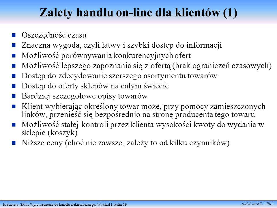 K.Subieta. SPIT, Wprowadzenie do handlu elektronicznego, Wykład 1, Folia 19 październik 2002 Zalety handlu on-line dla klientów (1) Oszczędność czasu